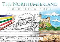 The Northumberland Colouring Book: Past and Present