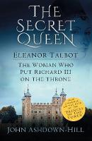 The Secret Queen: Eleanor Talbot, the Woman Who Put Richard III on the Throne (Paperback)