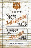 More Merseyside Tales: Curious & Amazing True Stories from History (Hardback)