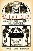 Ballad Tales: An Anthology of British Ballads Retold (Paperback)