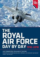 The Royal Air Force Day by Day: 1918-2018 (Hardback)