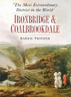 'The Most Extraordinary District in the World': Ironbridge & Coalbrookdale (Paperback)