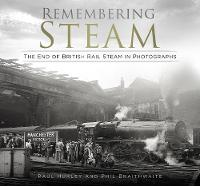 Remembering Steam: The End of British Rail Steam in Photographs (Hardback)