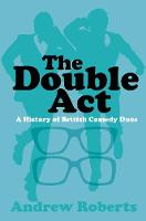 The Double Act: A History of British Comedy Duos (Paperback)