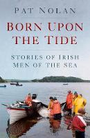 Born Upon the Tide: Stories of Irish Men of the Sea (Paperback)