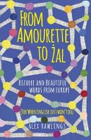 From Amourette to Zal: Bizarre and Beautiful Words from Europe: (For When English Just Won't Do) (Hardback)