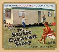 The Static Caravan Story: Britain's Favourite Holiday Home (Paperback)