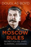Moscow Rules: Secret Police, Spies, Sleepers, Assassins (Paperback)