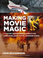 Making Movie Magic: A Lifetime Creating Special Effects for James Bond, Harry Potter, Superman & More (Hardback)