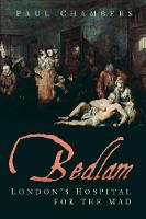 Bedlam: London's Hospital for the Mad (Paperback)