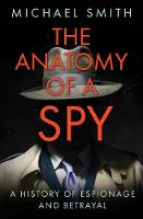 The Anatomy of a Spy: A History of Espionage and Betrayal (Paperback)