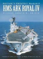 Britain's Greatest Warship: HMS Ark Royal IV (Paperback)