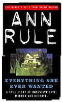 Everything She Ever Wanted: A True Story of Obsessive Love, Murder and Betrayal (Paperback)
