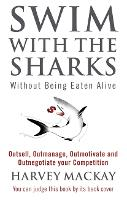 Swim With The Sharks Without Being Eaten Alive: Outsell, Outmanage, Outmotivate and Outnegotiate your Competition (Paperback)
