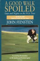 A Good Walk Spoiled: Days and Nights on the PGA Tour (Paperback)