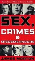 Sex, Crimes And Misdemeanours: From Oscar Wilde to Lorena Bobbitt (Paperback)