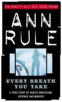 Every Breath You Take: A True Story of Erotic Obsession and Murder (Paperback)