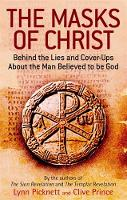 The Masks Of Christ: Behind the Lies and Cover-ups about the Man Believed to be God (Paperback)
