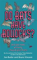 Do Bats Have Bollocks?: and 101 more utterly stupid questions (Paperback)