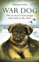 War Dog: The no-man's-land puppy who took to the skies (Paperback)