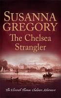 The Chelsea Strangler: The Eleventh Thomas Chaloner Adventure - Adventures of Thomas Chaloner (Hardback)
