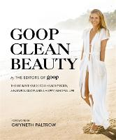 Goop Clean Beauty: The Ultimate Guide to a Healthy Body, a Natural Glow and a Happy, Mindful Life (Hardback)