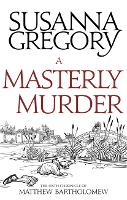 A Masterly Murder: The Sixth Chronicle of Matthew Bartholomew - Chronicles of Matthew Bartholomew (Paperback)