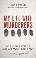 My Life with Murderers: Behind Bars with the World's Most Violent Men (Hardback)