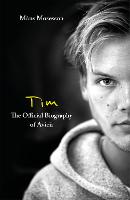 Tim - The Official Biography of Avicii