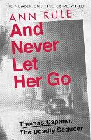 And Never Let Her Go: Thomas Capano:  The Deadly Seducer (Paperback)