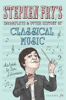 Stephen Fry's Incomplete and Utter History of Classical Music (Hardback)