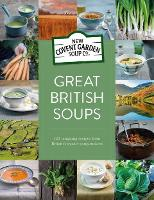 Great British Soups: 120 Tempting Recipes from Britain's Master Soup-makers (Hardback)