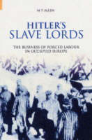 Hitler's Slave Lords: The Business of Forced Labour in Occupied Europe (Hardback)