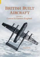British Built Aircraft Volume 4: Central & Eastern England (Paperback)