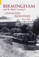 Birmingham & The Black Country's Canalside Industries (Paperback)