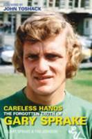Careless Hands: The Forgotten Truth of Gary Sprake (Hardback)