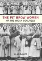The Pit Brow Women of Wigan Coalfield
