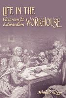 Life in the Victorian and Edwardian Workhouse (Paperback)