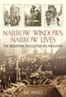 Narrow Windows, Narrow Lives: The Industrial Revolution in Lancashire (Paperback)