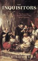 The Inquisitors: The Story of the Grand Inquisitors of the Spanish Inquisition (Paperback)