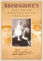 Bromsgrove's Victorian Photographic Treasury: The Hughes Collection (Paperback)