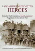 Lancashire's Forgotten Heroes: 8th (Service) Battalion, East Lancashire Regiment in the Great War (Paperback)