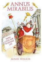 Annus Mirabilis: More Latin for Everyday Life (Hardback)
