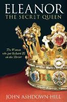 Eleanor: The Secret Queen: The Woman who put Richard III on the Throne (Hardback)