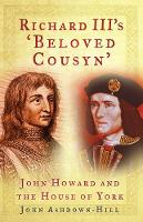 Richard III's 'Beloved Cousyn': John Howard and the House of York (Hardback)
