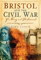 Bristol and the Civil War: For King and Parliament (Paperback)