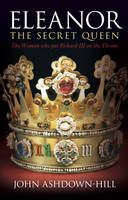 Eleanor, the Secret Queen: The Woman Who Put Richard III on the Throne (Paperback)