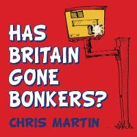 Has Britain Gone Bonkers? (Paperback)