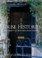 House Histories: The Secrets Behind Your Front Door (Hardback)