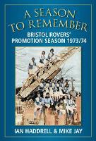 A Season to Remember: Bristol Rovers' Promotion Season 1973/74 (Paperback)
